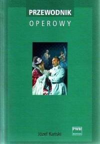 Przewodnik operowy - Józef Kański - okładka książki