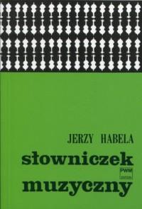 Słowniczek muzyczny - Jerzy Habela - okładka książki