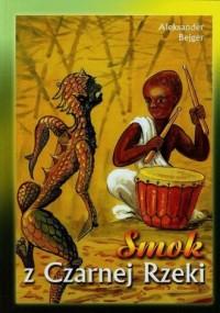 Smok z czarnej rzeki. Najpiękniejsze bajki afrykańskie cz. 2 - okładka książki