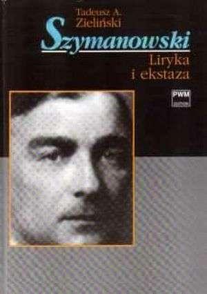Szymanowski. Liryka i ekstaza - okładka książki