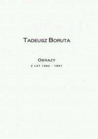 Tadeusz Boruta - obrazy z lat 1982-1997 - okładka książki