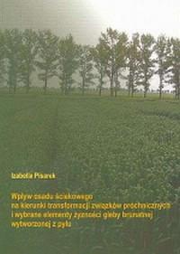 Wpływ osadu ściekowego na kierunki transformacji związków próchnicznych i wybrane elementy żyzności gleby brunatnej wytworzonej z pyłu - okładka książki