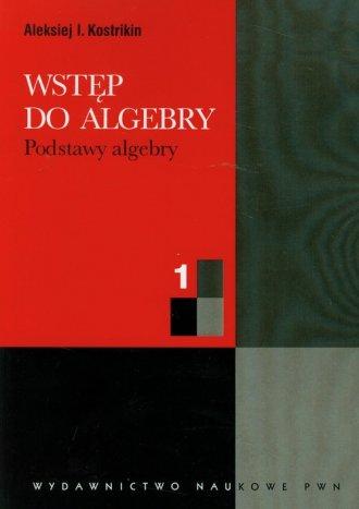 Wstęp do algebry cz. 1. Podstawy - okładka książki