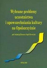 Wybrane problemy uczestnictwa i upowszechniania kultury na Opolszczyźnie - okładka książki