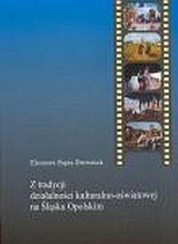Z tradycji działalności kulturalno-oświatowej na Śląsku Opolskim - okładka książki