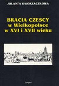 Bracia czescy w Wielkopolsce w XVI i XVII wieku - okładka książki