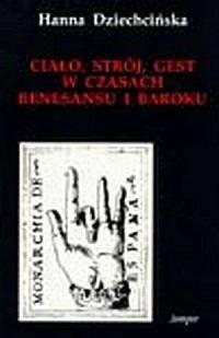 Ciało, strój, gest w epoce renesansu i baroku - okładka książki