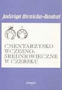 Cmentarzysko wczesnośredniowieczne w Czersku - okładka książki