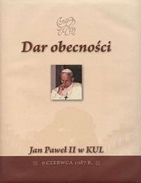 Dar obecności. Jan Paweł II w KUL. 9 czerwca 1987 r. - okładka książki
