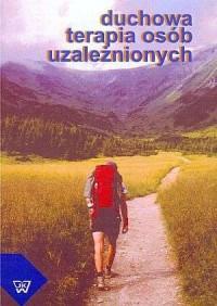 Duchowa terapia osób uzależnionych - okładka książki