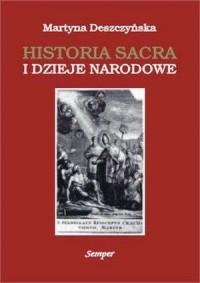 Historia sacra i dzieje narodowe. Refleksja historyczna lat 1795-1830 nad rolą religii i Kościoła w przeszłości Polski - okładka książki