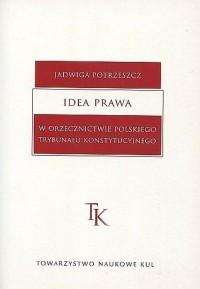 Idea prawa w orzecznictwie polskiego Trybunału Konstytucyjnego - okładka książki