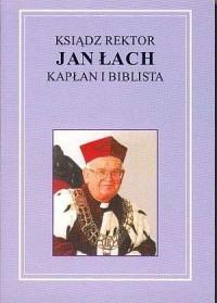 Ksiądz rektor Jan Łach. Kapłan i biblista - okładka książki