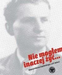 Nie mogłem inaczej żyć... Grypsy Łukasza Cieplińskiego z celi śmierci - okładka książki