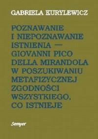 Poznawanie i niepoznawanie istnienia. Giovanni Pico Della Mirandola w poszukiwaniu metafizycznej zgodności wszystkiego, co istnieje - okładka książki