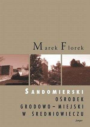 Sandomierski ośrodek grodowo-miejski - okładka książki