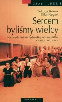 Sercem byliśmy wielcy. Niezwykła historia żydowskiej rodziny karłów ocalałej z holocaustu. Czas i ludzie - okładka książki