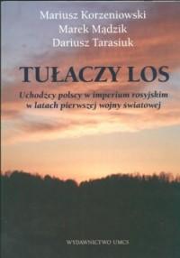 Tułaczy los. Uchodźcy polscy w imperium rosyjskim w latach pierwszej wojny światowej - okładka książki