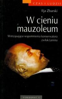 W cieniu mauzoleum. Wstrząsające wspomnienia konserwatora zwłok Lenina. Seria: Czas i Ludzie - okładka książki