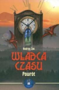 Władca czasu. Tom 3. Powrót - Andrzej Żak - okładka książki