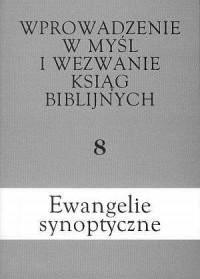 Wprowadzenie w myśl i wezwanie ksiąg biblijnych. Tom 8. Ewangelie synoptyczne - okładka książki