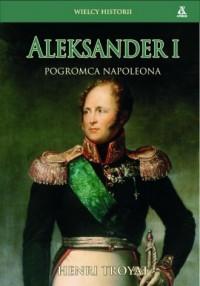 Aleksander I. Pogromca Napoleona. Seria: Wielcy historii - okładka książki