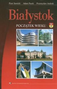 Białystok. Początek wieku - okładka książki