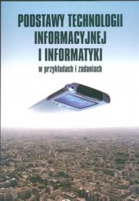 Podstawy technologii informacyjnej i informatyki w przykładach i zadaniach - okładka książki