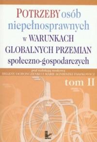 Potrzeby osób niepełnosprawnych w warunkach globalnych przemian społeczno-gospodarczych. Tom 2 - okładka książki