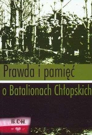 Prawda i pamięć o Batalionach Chłopskich. - okładka książki