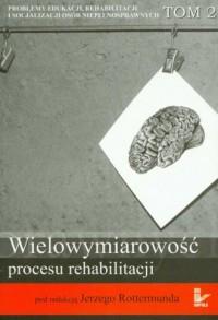 Wielowymiarowość procesu rehabilitacji. - okładka książki