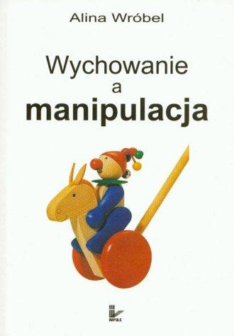 Wychowanie a manipulacja - okładka książki