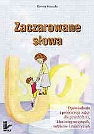 ksi��ka -  Zaczarowane s�owa. Opowiadania i propozycje zaj�� dla przedszkoli, klas integracyjnych, rodzic�w i nauczycieli - Dorota Niewola
