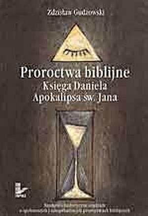 ksi��ka -  Proroctwa biblijne. Ksi�ga Daniela. Apokalipsa �w. Jana. Naukowo historyczne studium o spe�nionych i - Zdzis�aw Gudzowski