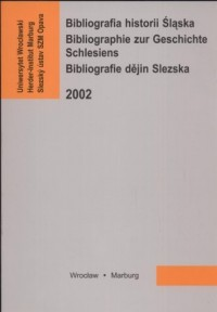 Bibliografia historii Śląska 2002. Bibliographie zur Geschichte Schlesiens. Bibliografie dejin Slezska - okładka książki
