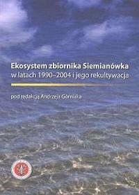 Ekosystem zbiornika Siemianówka w latach 1990-2004 i jego rekultywacja - okładka książki