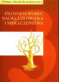 Filozofia wobec nauki, człowieka i społeczeństwa. Wykłady z filozofii dla młodzieży. Tom 3 - okładka książki