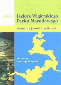 Jeziora Wigierskiego Parku Narodowego. Aktualna jakość i trofia wód - okładka książki