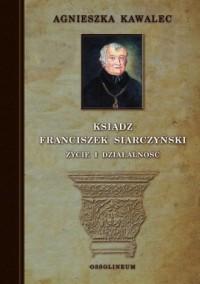 Ksiądz Franciszek Siarczyński. Życie i działalność - okładka książki