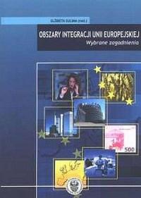 Obszary integracji Unii Europejskiej. Wybrane zagadnienia - okładka książki