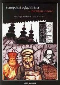 Staropolski ogląd świata - problem inności - okładka książki