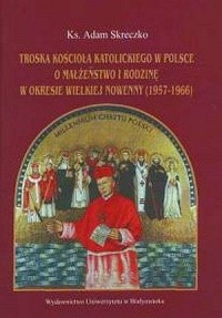 Troska Kościoła katolickiego w Polsce o małżeństwo i rodzinę w okresie Wielkiej Nowenny (1957-1966) - okładka książki
