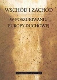 Wschód i Zachód. W poszukiwaniu Europy duchowej - okładka książki