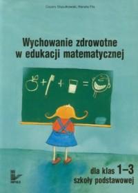 Wychowanie zdrowotne w edukacji matematycznej. Klasa 1-3. Szkoła podstawowa. Zadania z treścią - okładka książki