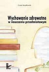 Wychowanie zdrowotne w nauczaniu przedmiotowym - okładka książki
