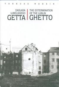 Zagłada lubelskiego getta  The extermination of the Lublin Ghetto - okładka książki