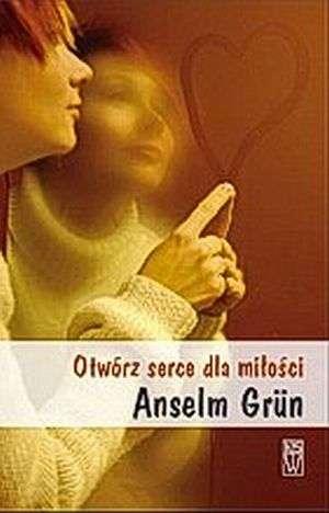 ok�adka ksi��ki - Otw�rz serce dla mi�o�ci - Anselm Grun OSB