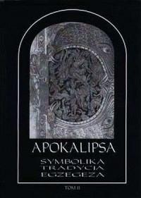 Apokalipsa. Symbolika - tradycja - egzegeza. Tom 2 - okładka książki