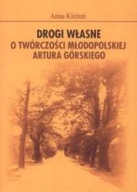 Drogi własne. O twórczości młodopolskiej Artura Górskiego - okładka książki