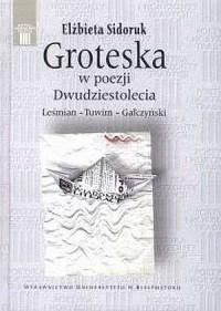 Groteska w poezji Dwudziestolecia. Leśmian-Tuwim-Gałczyński - okładka książki